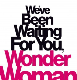 We\'ve been waiting for you, Wonder Woman