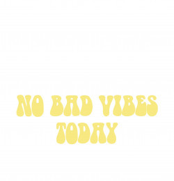 No Bad Vibes Today